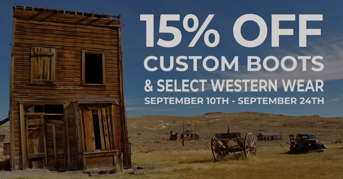 fifteen percent off custom boots and select western wear september tenth through twentyfourth
