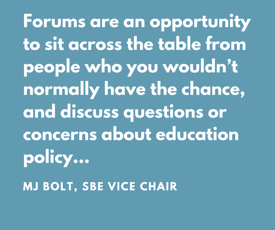 Forums are an opportunity to sit across the table from people whoyouwouldn't normally have the chance, and discuss questions or concerns about education policy...