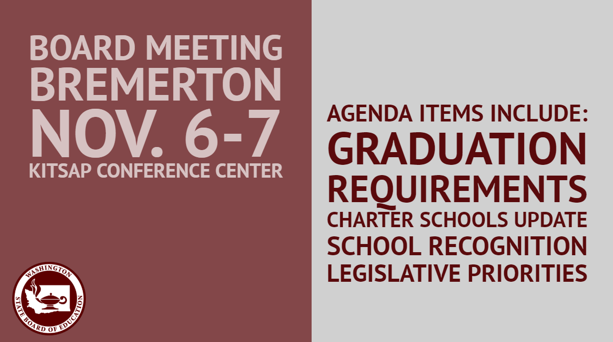 Agenda items for the upcoming Board Meeting include graduation requirements, charter schools update, school recognition, legislative priorities. The Meeting is in Bremerton November 6 and 7.