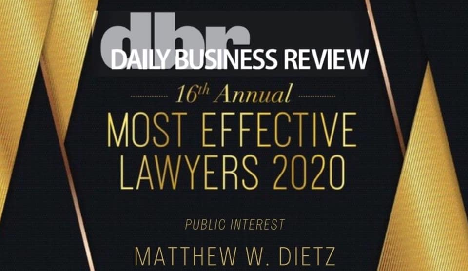 Daily Business Review 16th Annual most effective Lawyers 2020 public interest award to Matthew W. Dietz with a gold and black background