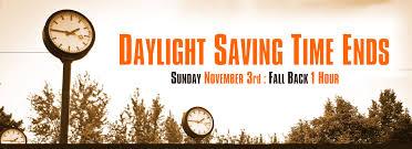 Daylight Saving Time Ends Sunday Nov. 3 - Fall Back 1 Hour