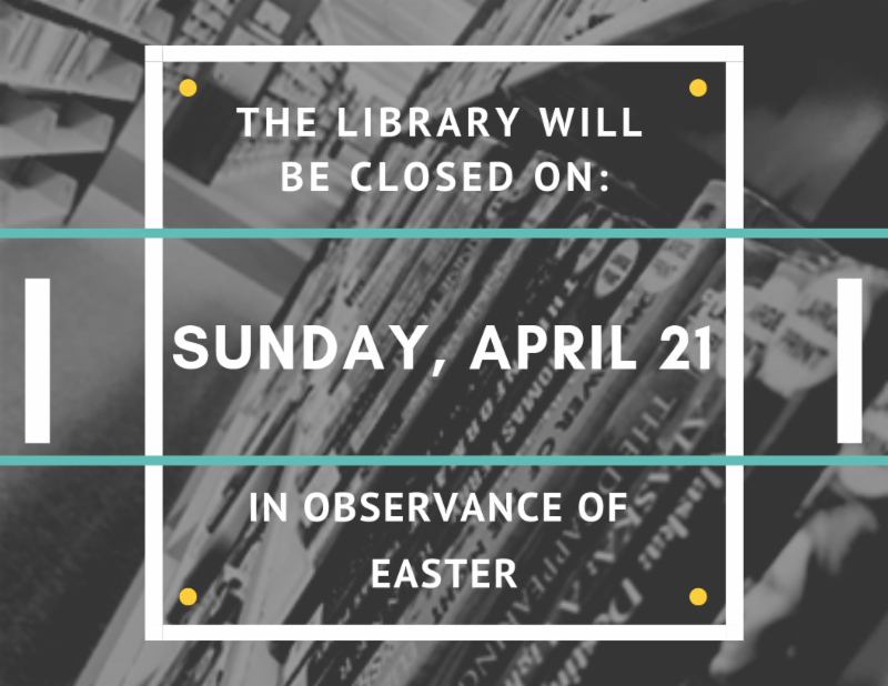 the library will be closed on Sunday april 21 in observance of easter