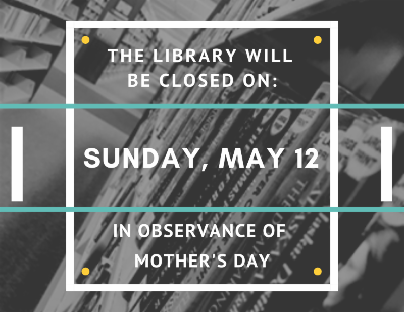 the library will be closed sunday may 12 in observance of mother_s day