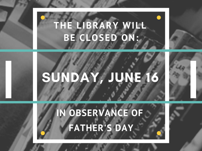 the library will be closed on sunday june 16 in observance of father_s day