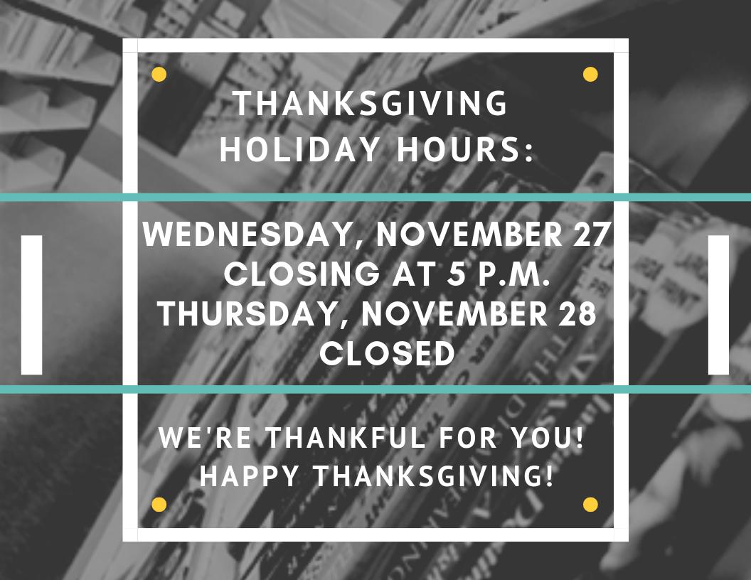 thanksgiving holiday hours wednesday november 27 closing at 5 pm thursday november 28 closed