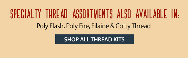specialty thread assortments also available in poly flash, poly fire, filaine and cotty thread