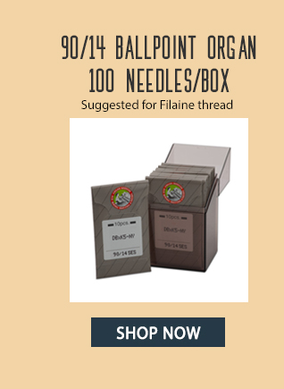 90/14 ballpoint needles organ brand 100 ct suggested for filaine thread