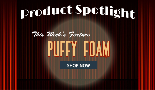 product spotlight this weeks feature puffy foam shop now