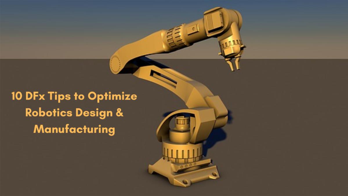 Image of a robotic arm with text: 10 DFx Tips to Optimize Robotics Design & Manufacturing