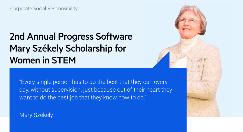 """2nd Annual Progress Software Mary Székely Scholarship for Women in STEM Image with quote from Mary Székely """"""""Every single person has to do the best that they can every day, without supervision, just because out of their heart they want to do the best job"""""""
