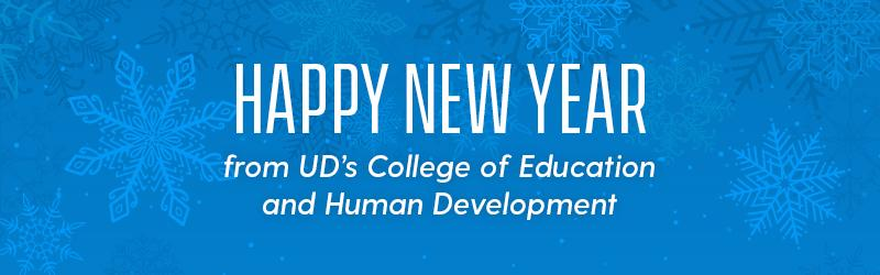 Happy New Year from UD's College of Education and Human Development