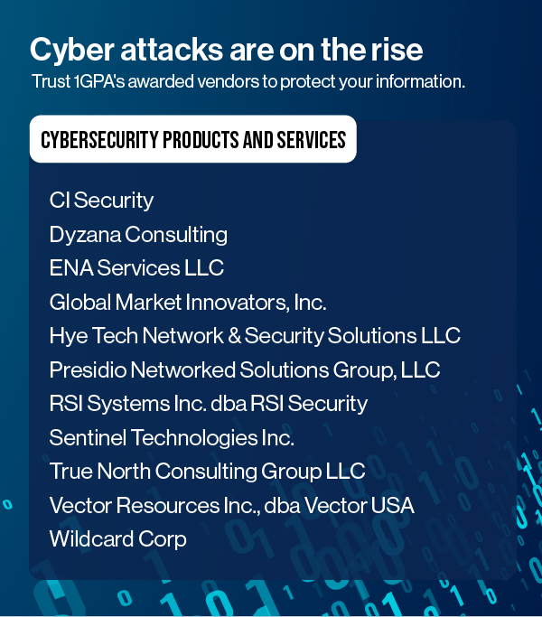 Cyber attacks are on the rise - Trust 1GPA's awarded vendors to protect your information.