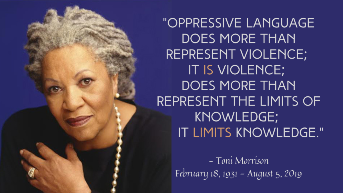Image of Toni Morrison with quote Oppressive language does more than represent violence -  it is violence. does more than represent the limits of knowledge - it limits knowledge.