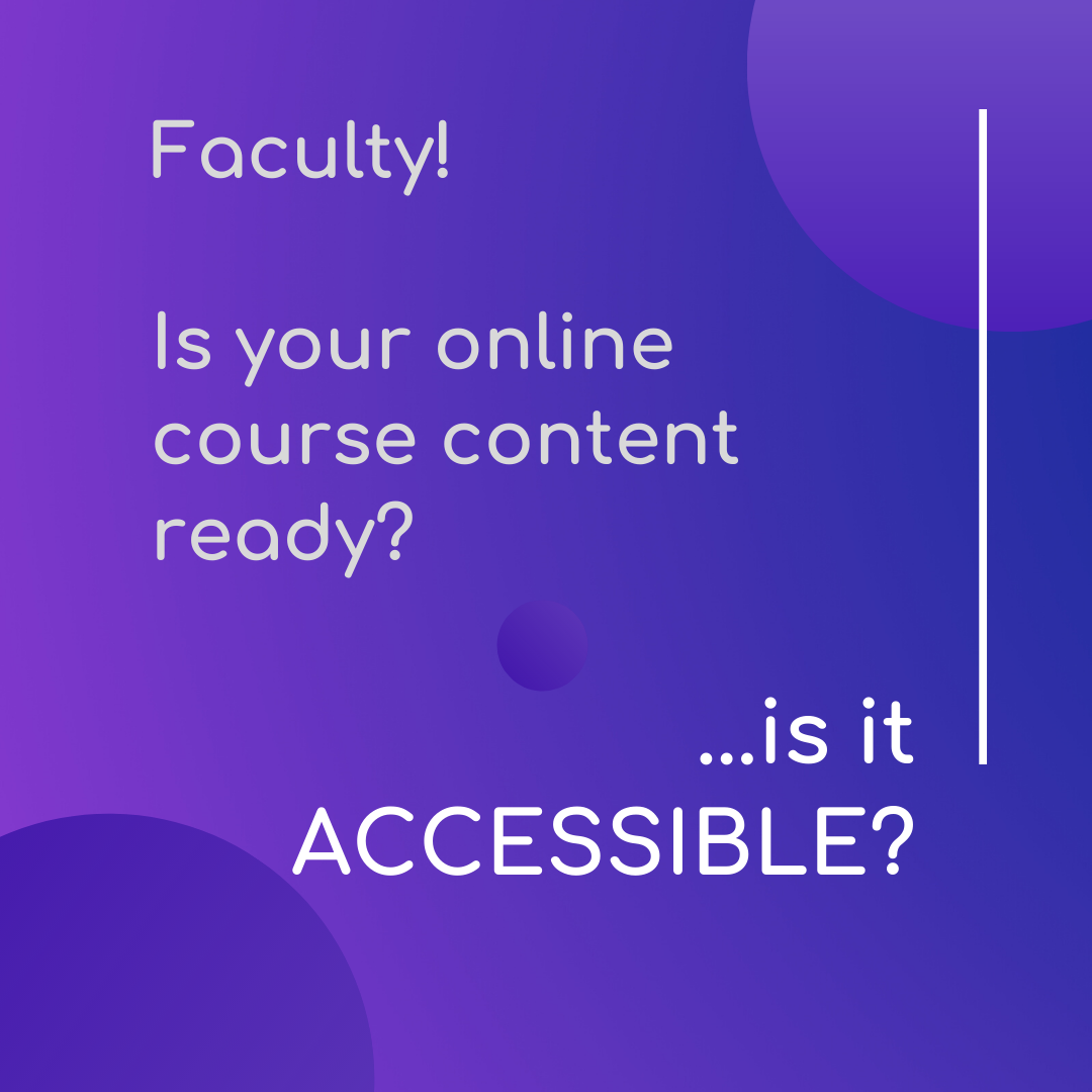 image reads - Faculty - is your online course content ready - is it accessible
