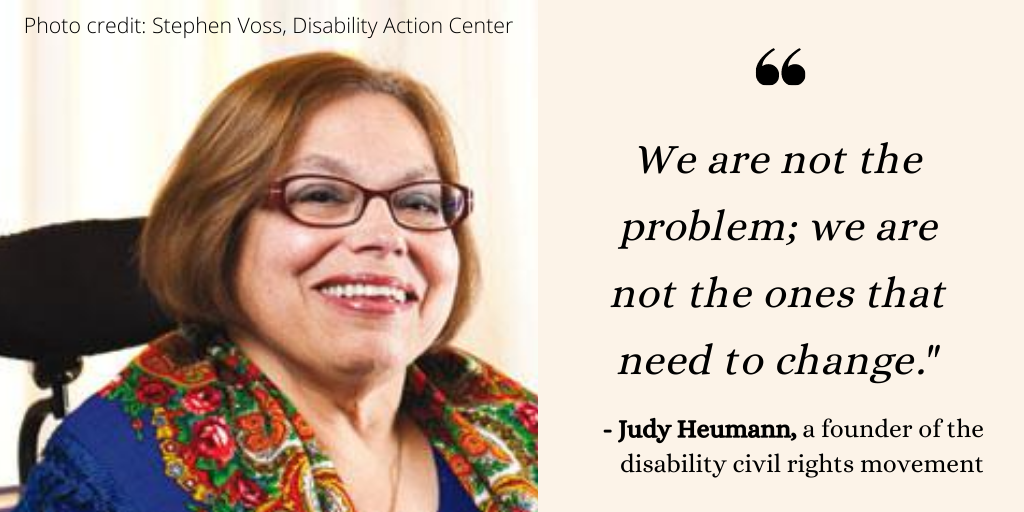 Image of Judy Heumann with quote - We are not the problem - we are not the ones that need to change.