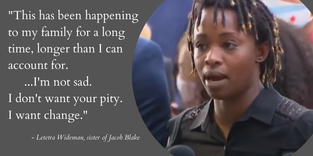 Picture of Letetra Wideman - sister of Jacob Blake - with quotation - this has been happening to my family for a long time - longer than I can account for. I'm not sad. I don't want your pity. I want change.