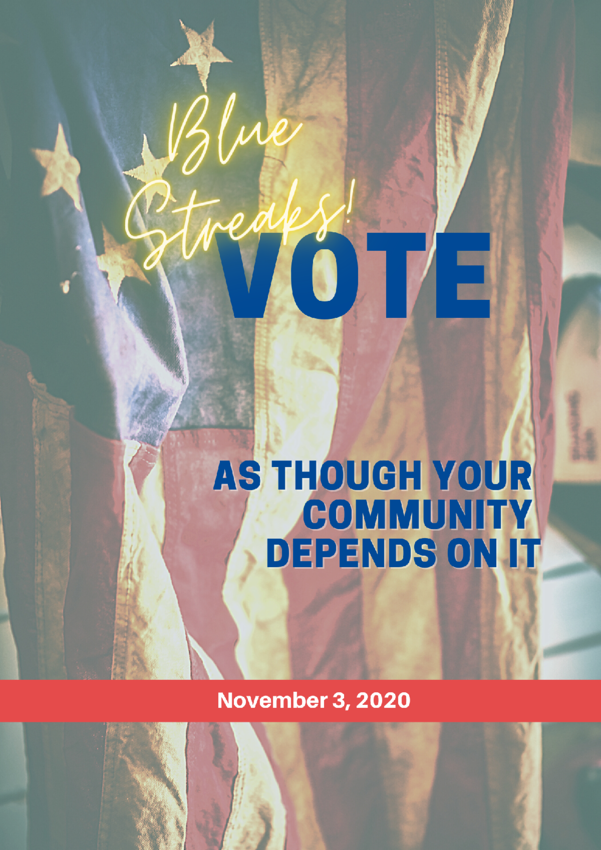 Blue Streaks - vote as though your community depends on it - November 3 2020