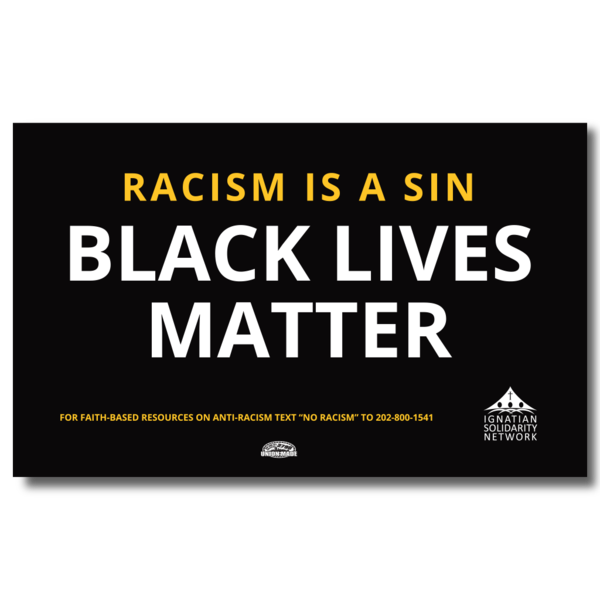 Image of yard sign reading - Racism is a Sin - Black Lives Matter - with logo of Ignatian Solidarity Network in bottom corner
