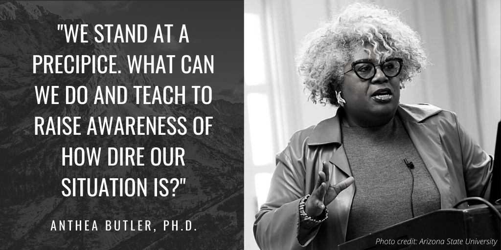 We stand at a precipice. What can we do and teach to raise awareness of how dire our situation is - Anthea Butler