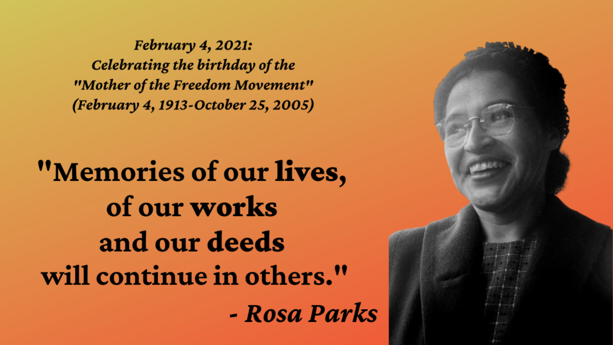 Celebrating the Birthday of the Mother of the Freedom Movement Rosa Parks February 4 1913 - October 25 2005