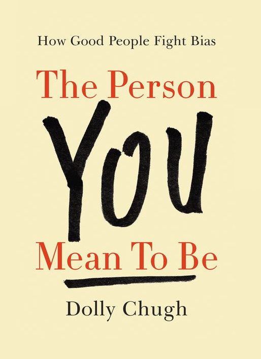 Image - cover of the book The Person You Mean to Be - How Good People Fight Bias - by Dolly Chugh