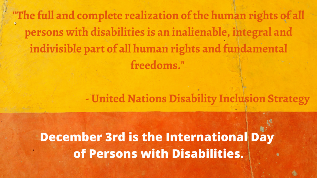 The full and complete realization of the human rights of all persons with disabilities is an inalienable integral and indivisible part of all human rights and fundamental freedoms.- United Nations