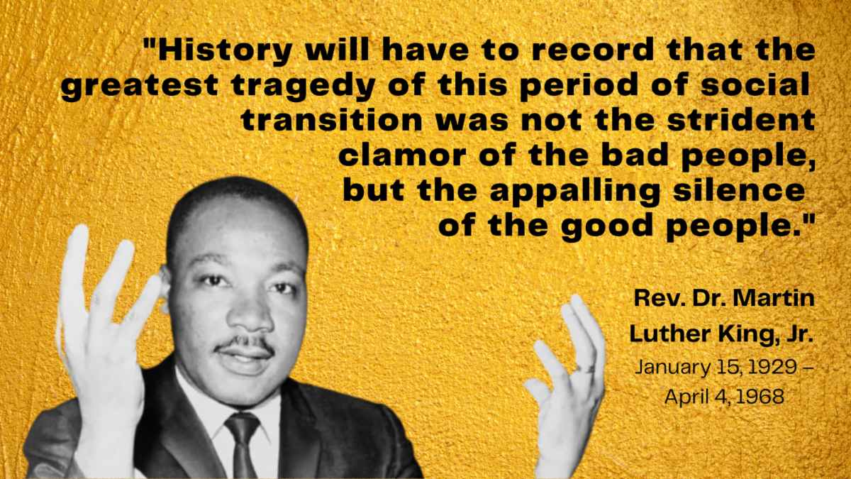 Image of MLK with quotation - The greatest tragedy of this period... not the strident clamor of the bad people but the appalling silence of the good people.