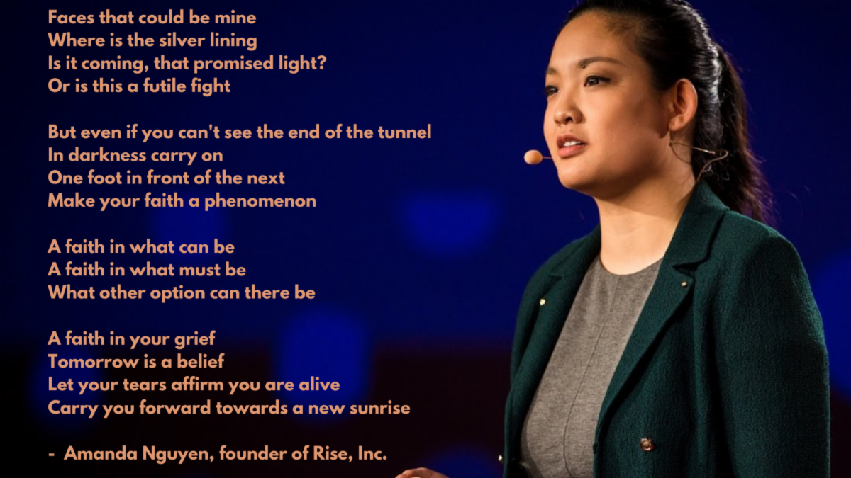Photo of Amanda Nguyen with poem - Faces that could be mine - Where is the silver lining - Is it coming - that promised light - Or is this a futile fight - But even if you can't see the end of the tunnel - In darkness carry on...
