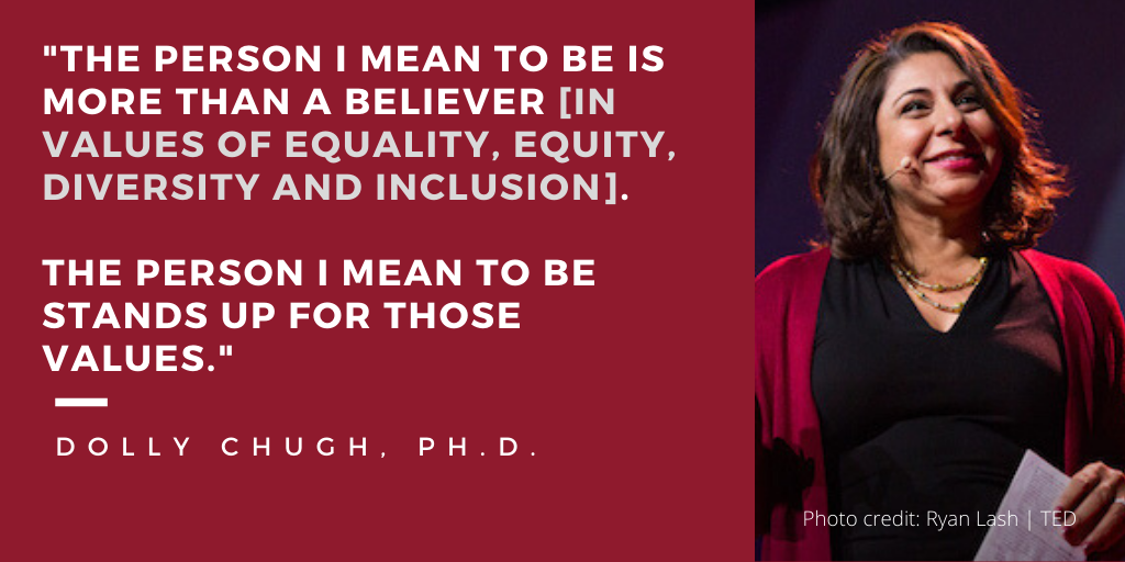 Dolly Chugh quote - The person I mean to be is more than a believer in values of equality equity diversity and inclusion. The person I mean to be stands up for those values.