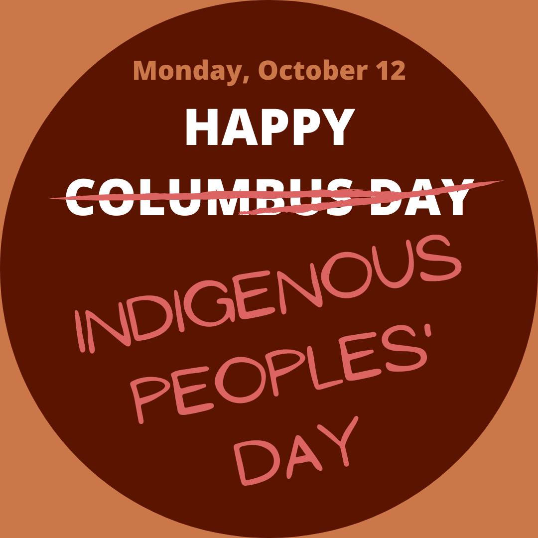 Reads Monday October 12 Happy Columbus Day - strike through Columbus Day and replaced with Indigenous Peoples' Day