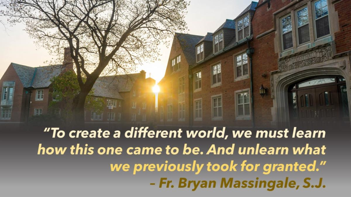 Sunrise behind JCU campus buildings with quotation - To create a different world we must learn how this one came to be. And unlearn what we previously took for granted. -  Fr. Bryan Massingale S.J.