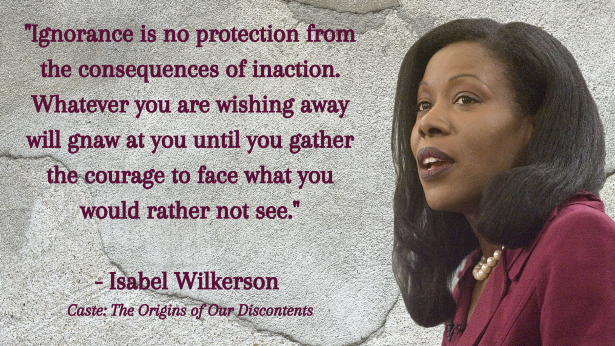 Photo of Isabel Wilkerson with quote - Ignorance is no protection from the consequences of inaction. Whatever you are wishing away will gnaw at you until you gather the courage to face what you would rather not see.
