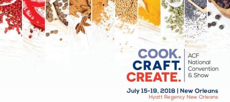 Cook. Craft. Create. ACF National Convention & Show. July 15-19, Hyatt Regency New Orleans