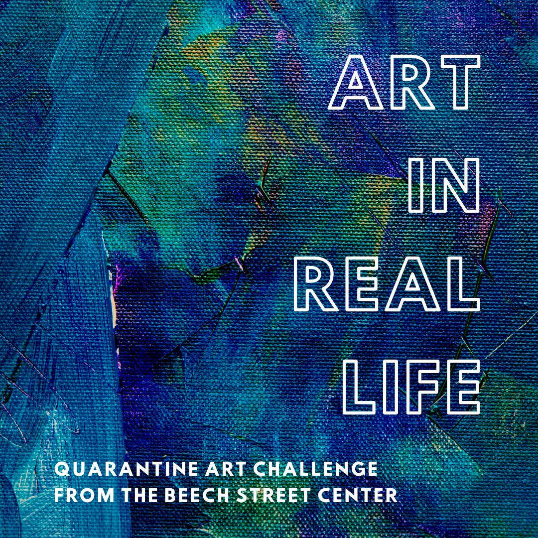 Text on a blue painted background reads Art in Real Life Quarantine Art Challenge from the Beech Street Center