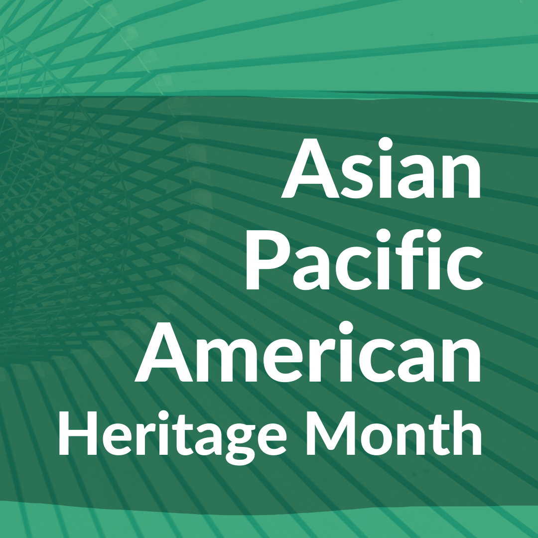 Text reads Asian Pacific American Heritage Month on a blue green background.