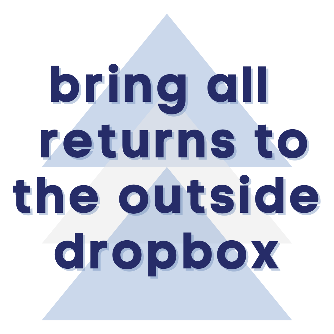 bring all returns to the outside dropbox