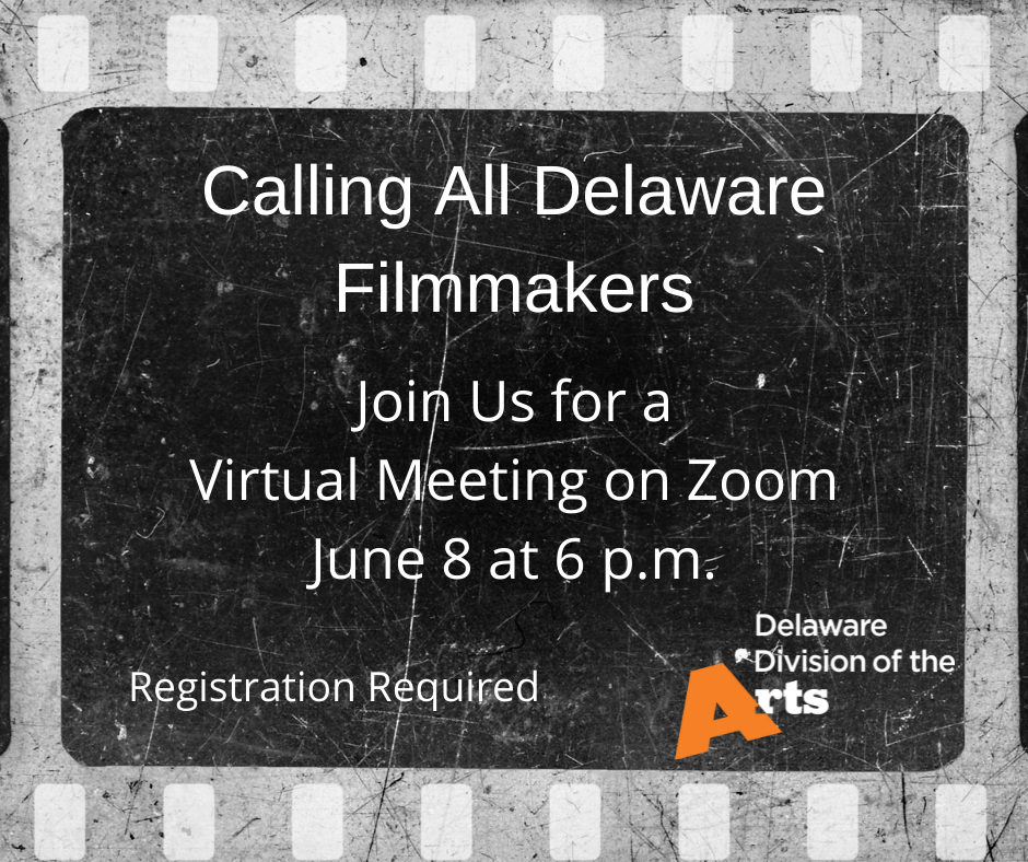 Calling All Delaware Filmmakers Join us for a Virtual Meeting on Zoom June 8 at 6 pm Registration required
