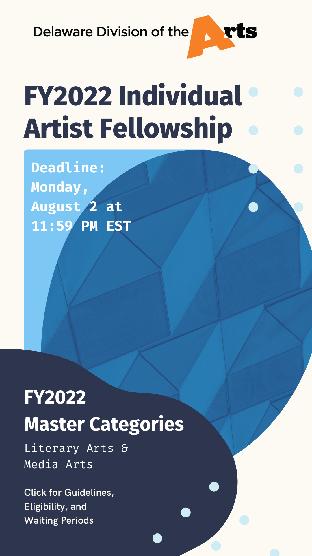 Fiscal Year 2022 Individual Artist Fellowship Deadline Monday August 2 at 11 59 P M E S T F Y 2022 Master Categories Literary Arts and Media Arts Click here for guidelines eligibility and waiting periods