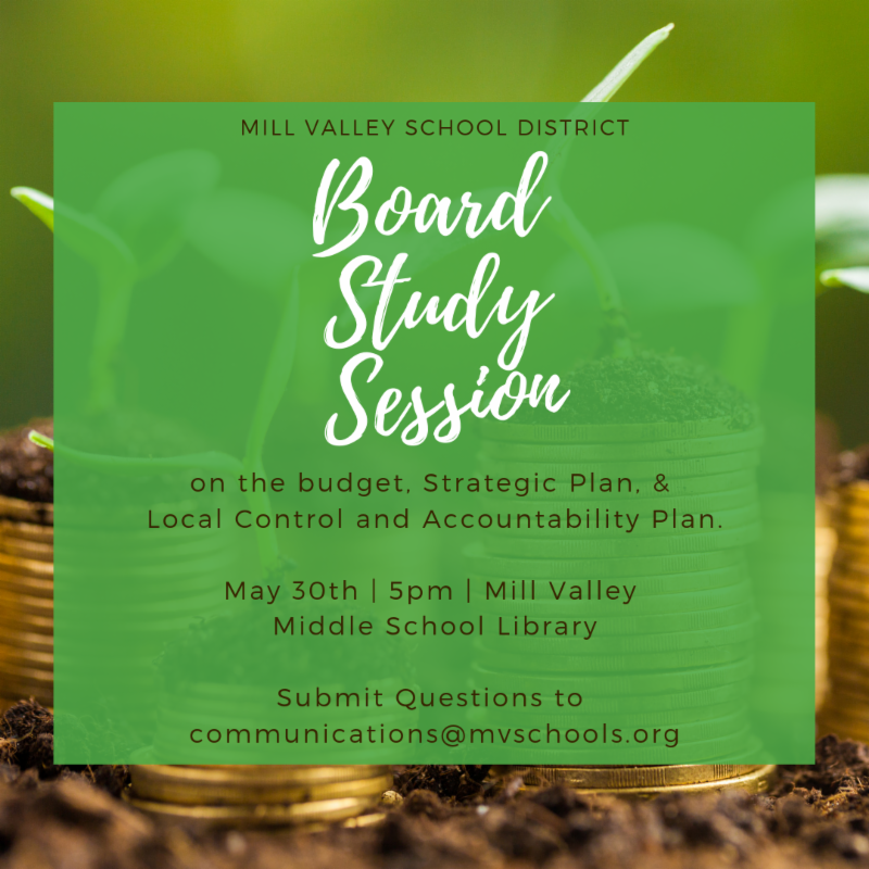 board study session on the strategic plan, lcap, and budget ma 30th, 5pm in the mvms library