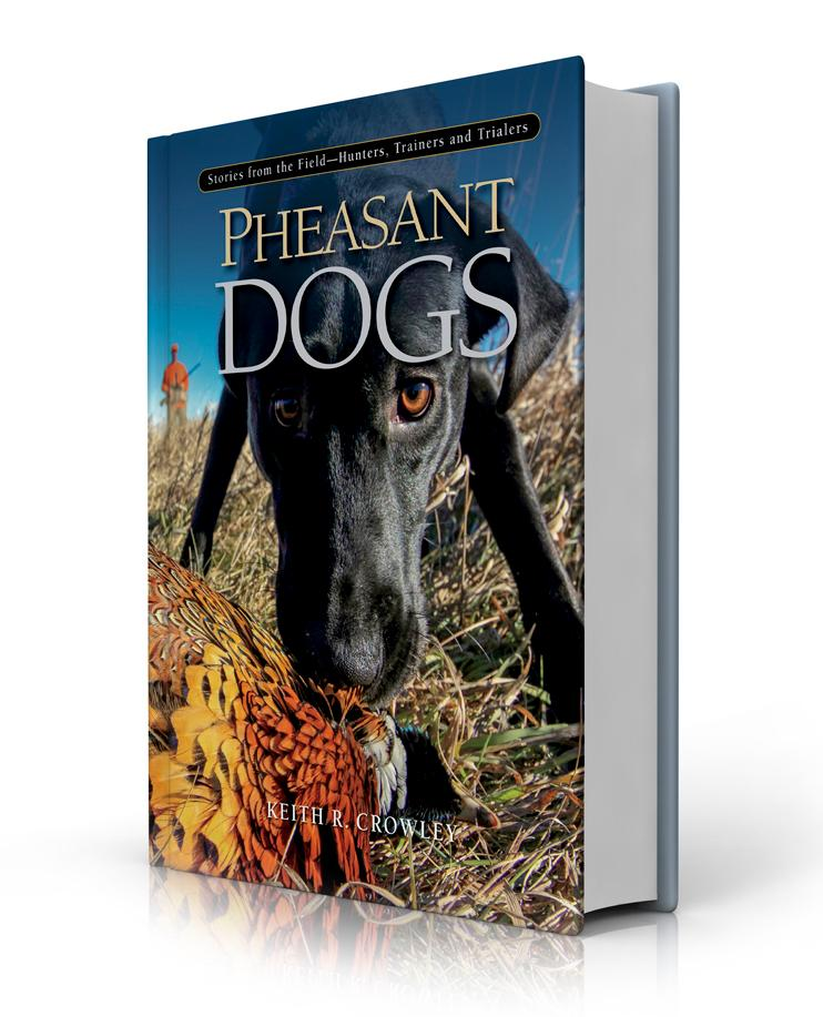 5d8348cf3d66a I am pleased to announce that Keith Crowley's wonderful new book Pheasant  Dogs is finally in print. For those who have patiently waited, thank you  for your ...