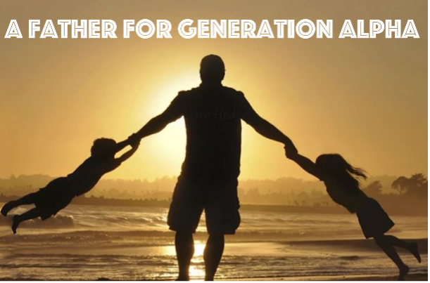 A Father For Generation Alpha
