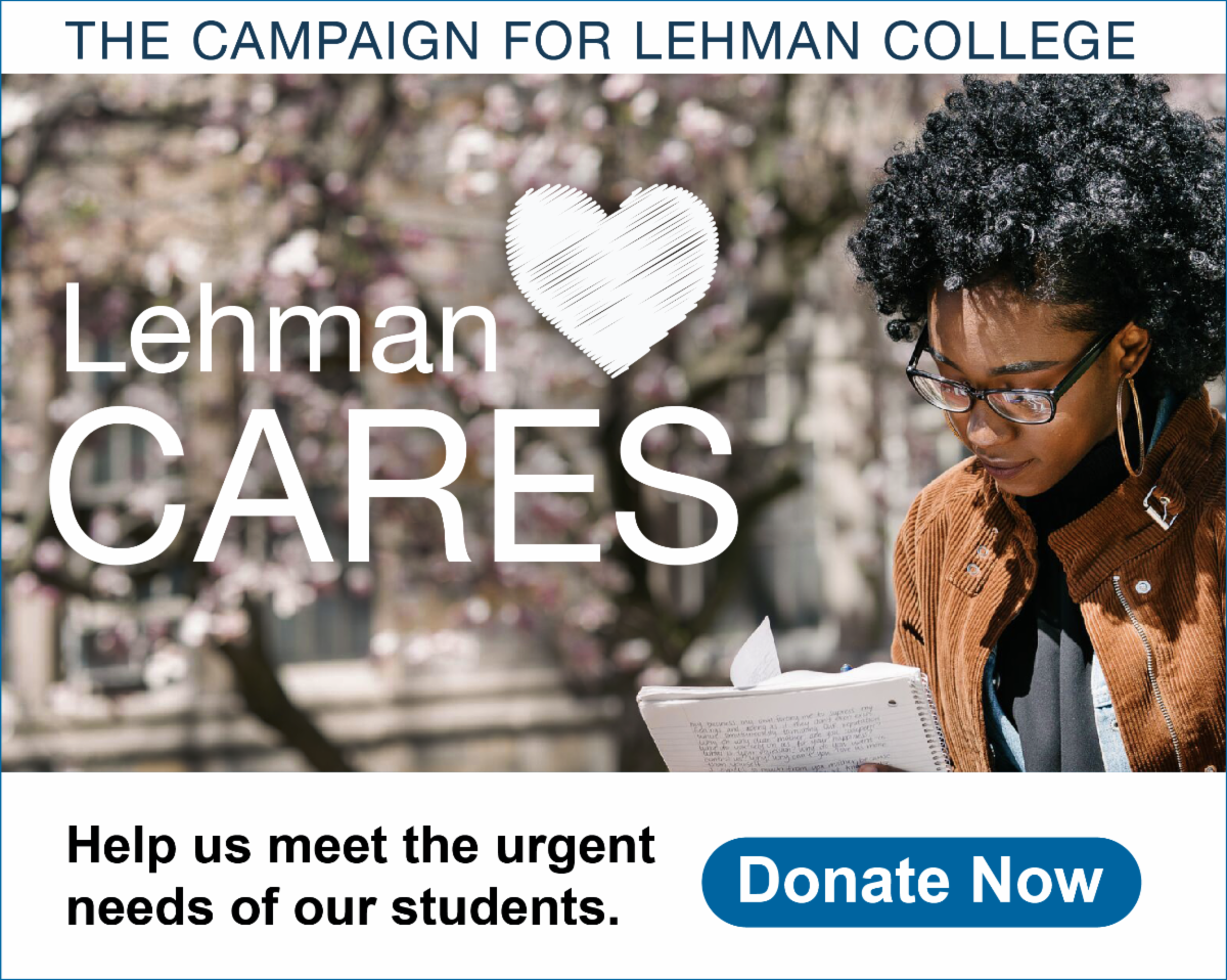 Donation request for Lehman Cares. Help us meet the urgent needs of our students by donating to the Campaign for Lehman College.