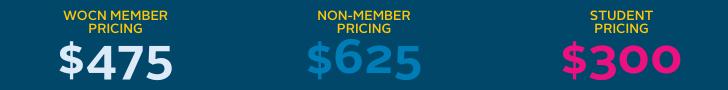 WOCN Member Pricing $475. Non-Member Pricing $625. Student Pricing $300.