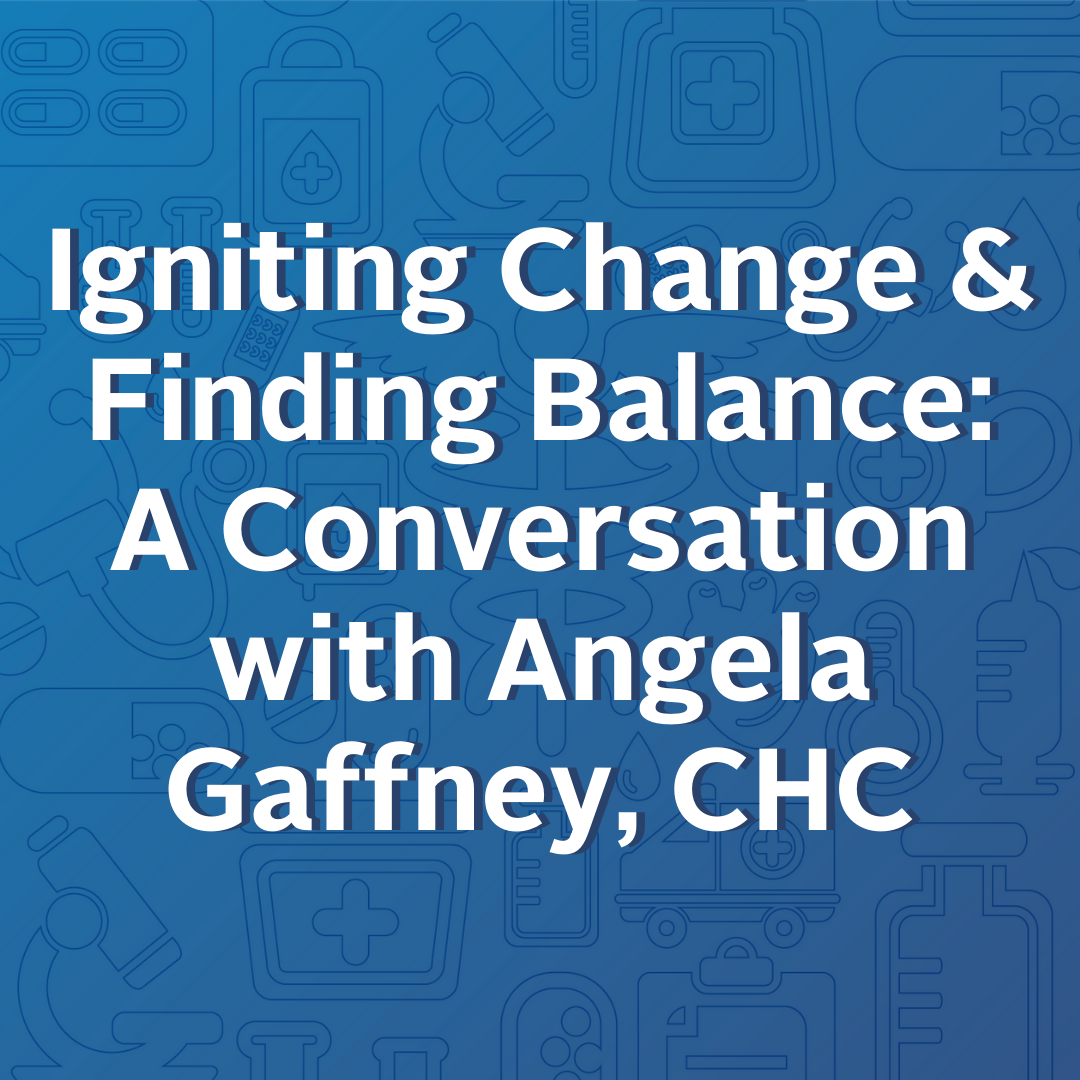 Igniting Change and Finding Balance - A Conversation with Angela Gaffney-CHC