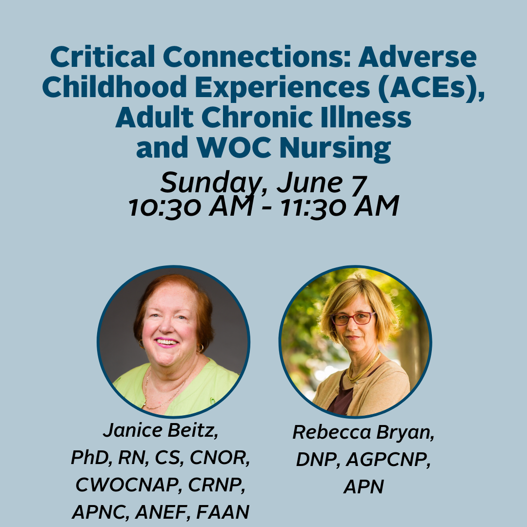 Critical Connections--Adverse Childhood Experiences-Adult Chronic Illness and WOC Nursing. Sunday June 2. 1030 AM to 1130 AM.