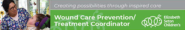Creating possibility through inspired care. Wound Care Prevention-Treatment Coordinator. Elizabaeth Seton Children's
