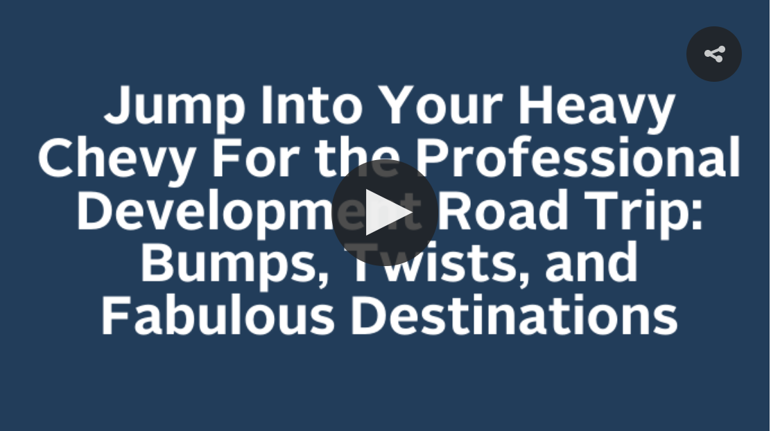 Jump Into Your Heavy Chevy For the Professional Development Road Trip