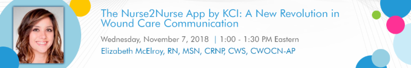 The Nurse2Nurse App by KCI A New Revolution in Wound Care Communication Wednesday 7 2018 1 PM Eastern