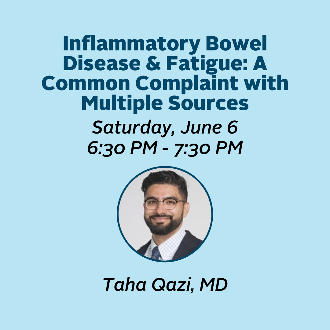 IBD and Fatigue--A Common Complaint with Multiple Sources. Saturday June 6. 630 PM to 730 PM