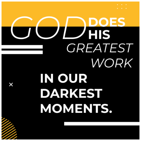 God does His greatest work in our darkest moments